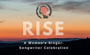 Rise: A Womens Singer Songwriter Celebration