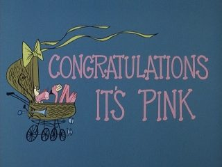 """Congratulations, Its Pink"""